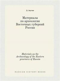 Materials on the Archaeology of the Eastern Provinces of Russia