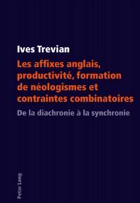 Les affixes anglais, productivite, formation de neologismes et contraintes combinatoires