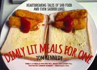 Dimly Lit Meals for One: Heartbreaking Tales of Sad Food and Even Sadder Lives