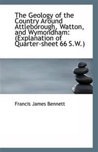 The Geology of the Country Around Attleborough, Watton, and Wymondham: (Explanation of Quarter-Sheet