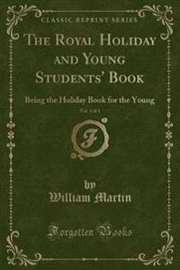 The Royal Holiday and Young Students' Book, Vol. 1 of 1