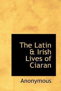 The Latin a Irish Lives of Ciaran