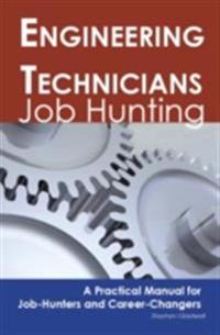 Engineering Technicians: Job Hunting - A Practical Manual for Job-Hunters and Career Changers
