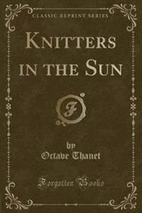 Knitters in the Sun (Classic Reprint)