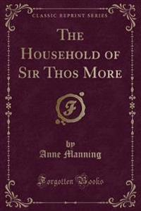 Household of Sir Thos; More (Classic Reprint)