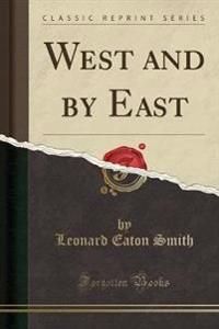 West and by East (Classic Reprint)