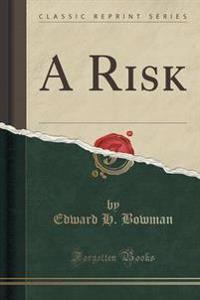 A Risk (Classic Reprint)