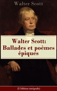 Walter Scott: Ballades et poemes epiques (L'edition integrale)