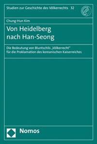 Von Heidelberg Nach Han-Seong: Die Bedeutung Von Bluntschlis 'Volkerrecht' Fur Die Proklamation Des Koreanischen Kaiserreiches