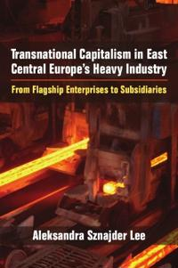 Transnational Capitalism in East Central Europe's Heavy Industry