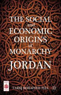 Social and Economic Origins of Monarchy in Jordan