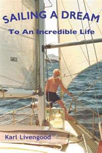 Sailing a Dream: To an Incredible Life