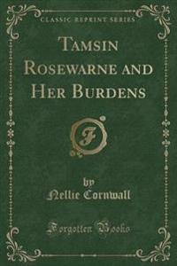 Tamsin Rosewarne and Her Burdens (Classic Reprint)