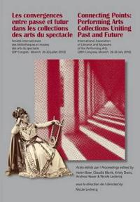 Les Convergences Entre Passé Et Futur Dans Les Collections Des Arts Du Spectacle / Connecting Points: Performing Arts Collections Uniting Past and Future