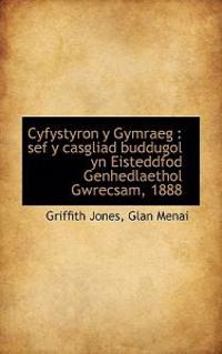 Cyfystyron y Gymraeg: Sef y Casgliad Buddugol Yn Eisteddfod Genhedlaethol Gwrecsam, 1888