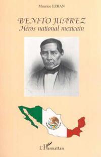 Benito juarez: heros nationalmexicain