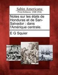 Notes Sur Les Tats de Honduras Et de San-Salvador