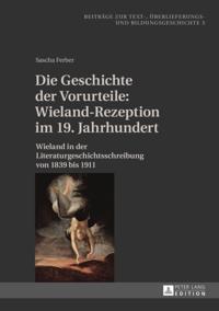 Die Geschichte der Vorurteile: Wieland-Rezeption im 19. Jahrhundert