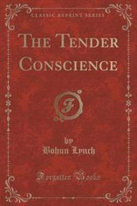 The Tender Conscience (Classic Reprint)