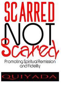 Scarrred Not Scared: Promoting Remission and Fidelity