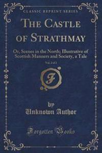 The Castle of Strathmay, Vol. 2 of 2