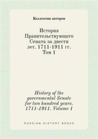 History of the Governmental Senate for Two Hundred Years. 1711-1911. Volume 1