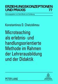 Microteaching als erlebnis- und handlungsorientierte Methode im Rahmen der Lehrerausbildung und der Didaktik
