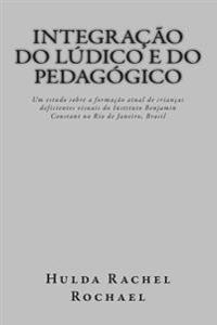 Integracao Do Ludico E Do Pedagogico: Um Estudo Sobre a Formacao Atual de Criancas Deficientes Visuais Do Instituto Benjamin Constant No Rio de Janeir