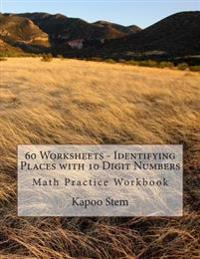 60 Worksheets - Identifying Places with 10 Digit Numbers: Math Practice Workbook