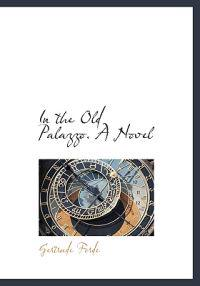 In the Old Palazzo. a Novel