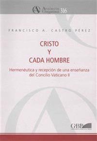 Cristo y Cada Hombre: Hermeneutica y Recepcion de Una Esenanza del Concilio Vaticano II