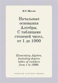 Elementary Algebra. Including Degrees Tables of Numbers from 1 to 1000.