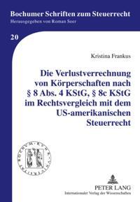 Die Verlustverrechnung von Koerperschaften nach  8 Abs. 4 KStG,  8c KStG im Rechtsvergleich mit dem US-amerikanischen Steuerrecht