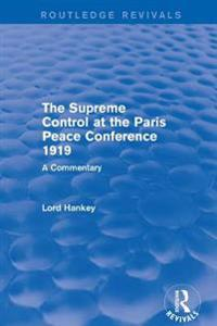 Supreme Control at the Paris Peace Conference 1919 (Routledge Revivals)
