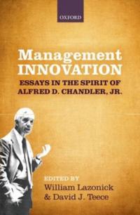 Management Innovation Essays in the Spirit of Alfred D. Chandler, Jr.