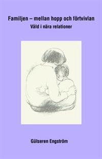Familjen - mellan hopp och förtvivlan : våld i nära relationer