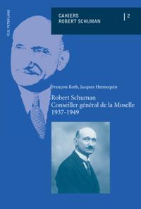Robert Schuman - Conseiller general de la Moselle - 1937-1949