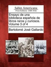 Ensayo de Una Biblioteca Espa Ola de Libros Raros y Curiosos. Volume 3 of 4