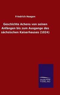 Geschichte Achens Von Seinen Anfangen Bis Zum Ausgange Des Sachsischen Kaiserhauses (1024)