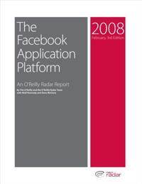 Facebook Application Platform: An O'Reilly Radar Report