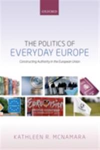 Politics of Everyday Europe: Constructing Authority in the European Union