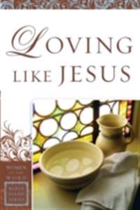 Loving Like Jesus (Women of the Word Bible Study Series)