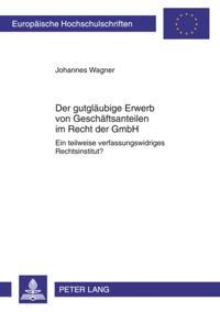 Der gutglaeubige Erwerb von Geschaeftsanteilen im Recht der GmbH