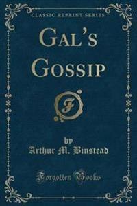 Gal's Gossip (Classic Reprint)