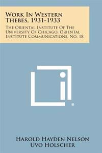 Work in Western Thebes, 1931-1933: The Oriental Institute of the University of Chicago, Oriental Institute Communications, No. 18