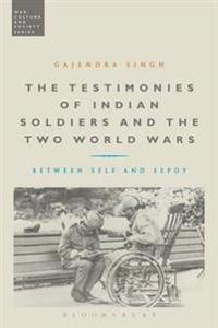 Testimonies of Indian Soldiers and the Two World Wars