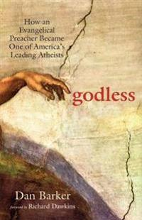 Godless - how an evangelical preacher became one of americas leading atheis