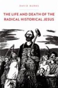 Life and Death of the Radical Historical Jesus