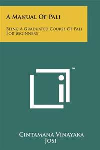 A Manual of Pali: Being a Graduated Course of Pali for Beginners