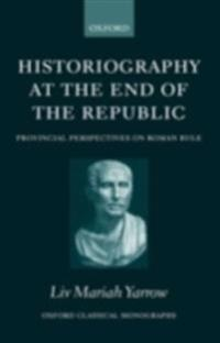 Historiography at the End of the Republic: Provincial Perspectives on Roman Rule